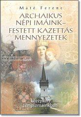 Archaikus népi imáink- festett kazettás mennyezetek- Máté Ferenc