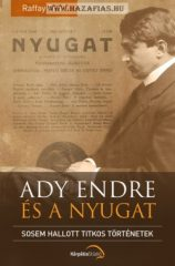 Ady Endre és a nyugat Sosem hallott titkos történetek- Raffay Ernő