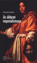 Az áldozat imperializmusa : Csurka István