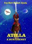 Atilla - A Hun üzenet : Cey-Bert Róbert Gyula