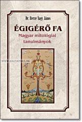 Dr. Berze Nagy János Égigérő fa - Magyar mitológiai tanulmányok