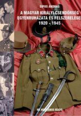 A Magyar Királyi Csendőrség egyenruházata és felszerelései 1920-1945
