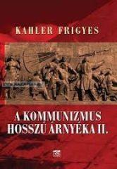 A kommunizmus hosszú árnyéka- kahler Frigyes