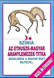 Színia-Bodnár Erika- Az Etrusz-Magyar aranylemezek titka