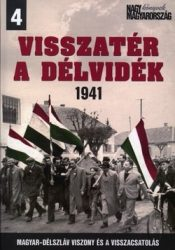 Visszatér a Délvidék 1941 Magyar-délszláv viszony és a visszacsatolás- Vincze Gábor
