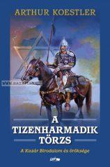 A tizenharmadik törzs- A Kazár Birodalom és öröksége Arthur Koestler