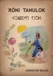 Róni tanulok- Tanítókönyv ősi magyar írásunk megtanulásához:  Szondi Miklós