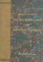 Sacra Hungaria - Népünk ünnepei Tanulmányok a magyar vallásos népélet köréből - Bálint Sándor