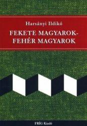 Fekete magyarok - fehér magyarok : Harsányi Ildikó
