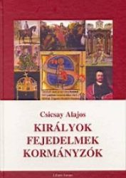Királyok, fejedelmek, kormányzók- Csicsay Alajos