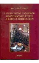 A karácsonyi ünnepkör hagyományos ételei a Kárpát-medencében : Dr. Pethő Mária