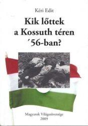 Kik lőttek a Kossuth téren 56-ban : Kéri Edit