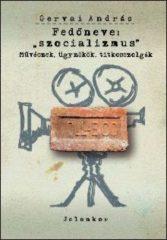 """Fedőneve: """"szocializmus"""" - Művészek, ügynökök, titkosszolgák - Gervai András"""