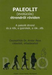 Paleolit (evolúciós) étrendről röviden A paleolit étrend és a nők, a gyerekek, a rák...stb -Dr. Andor Ákos