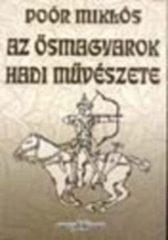 Az ősmagyarok hadi művészete : Poór Miklós
