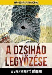 A Dzsihád legyőzése A megnyerhető háború-  Dr. Sebastian Gorka