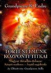 Történelmünk központi titkai Magyar ősvallás - magyar őshaza: Kárpát-medence - Árpád nagykirály-Grandpierre K. Endre