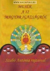 Mesék a 12 magyar igazságról - Szabó Antónia rajzaival