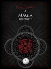 A Mágia története - Fónagy Iván
