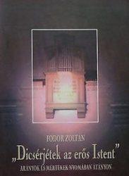 """""""Dicsérjétek az erős Istent""""-  Fodor Zoltán"""