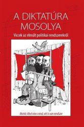 A diktatúra mosolya-Viccek az elmúlt politikai rendszerekről-