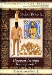 Kisenciklopédia 1 - Hogyan lettünk finnugorok? -Bakay Kornél