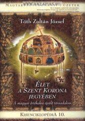 Kisenciklopédia 10. - Tóth Zoltán József:Élet a Szent Korona jegyében