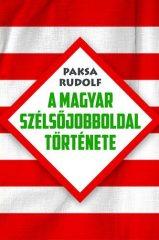 A magyar szélsőjobboldal története - Paksa Rudolf