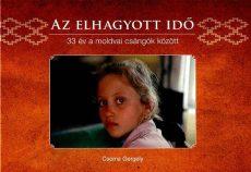 Az elhagyott idő - 33 év a moldvai csángók között - Csoma Gergely