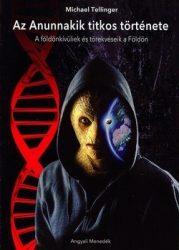 Az Anunnakik titkos története A földönkívüliek és törekvéseik a Földön -Michael Tellinger