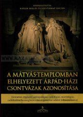 A Mátyás-templomban elhelyezett Árpád-házi csontvázak azonosítása- Szerkesztő: Kásler Miklós, Szentirmay Zoltán