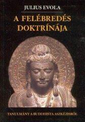A felébredés doktrínája Tanulmány a buddhista aszkézisről -Julius Evola