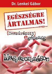Egészségre ártalmas! avagy Cenzúrázott egészség Magyarországon - Dr. Lenkei Gábor