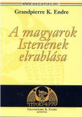 A magyarok Istenének elrablása -Grandpierre K. Endre