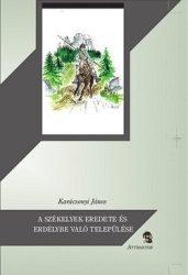 A székelyek eredete és Erdélybe való települése -  Karácsonyi János