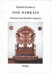 Noé bárkáin- Nemzeti parkjaink regénye - Baróti Szabolcs