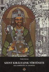 Szent királyaink története (Balambértől III. Endréig) -Deák István