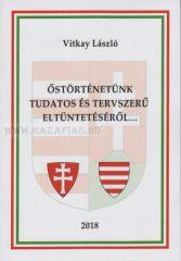 Vitkay László: Őstörténetünk tudatos és tervszerű eltüntetéséről...