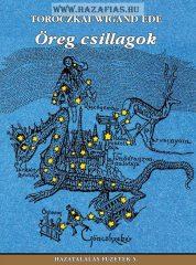 Hazatalálás füzetek 5. Öreg csillagok - Ősi magyar csillagismeret Toroczkai Wigand Ede