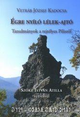 Égre nyíló lélek - Ajtó Tanulmányok a rejtélyes Pilisről-Vetráb József Kadocsa