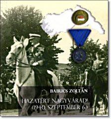 HAZATÉRT NAGYVÁRAD! - 1940. SZEPTEMBER 6.-Babucs Zoltán