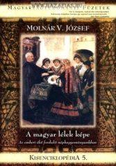 Kisenciklopédia 5. - Molnár V. József-A magyar lélek képe