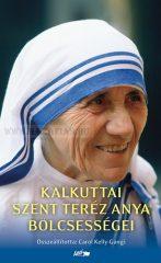 Kalkuttai Szent Teréz anya bölcsességei- Mother Teresa, Carol Kelly-Gangi (ÖSSZEÁLL.)