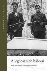 A leghosszabb háború Balti partizánok a Szovjetunió ellen - Domonkos László