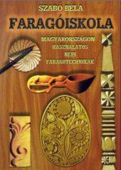 Faragóiskola - Magyarországon használatos népi faragótechnikák -Szabó Béla