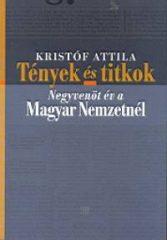 Tények és titkok-  Negyvenöt év a Magyar Nemzetnél-  Kristóf Attila