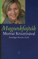 Magunkfajták (Morvai Krisztinával beszélget Kovács Zsolt) - Kovács Zsolt, Morvai Krisztina