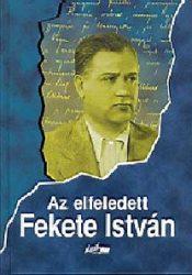 Az elfeledett Fekete István- Tanulmányok egy ismerős íróról III.