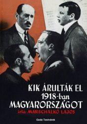 Kik árulták el 1918-ban Magyarországot: Marschalkó Lajos