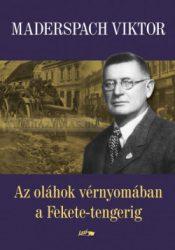 Az Oláhok vérnyomában a Fekete-tengerig : Maderspach Viktor